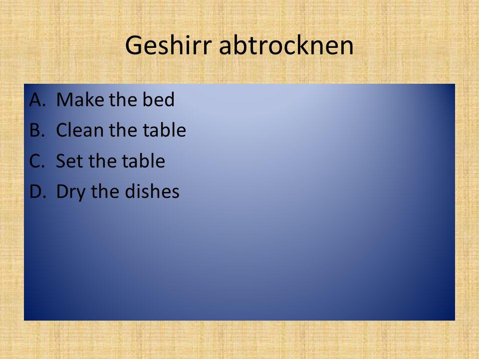 Geschirrspülmaschine ausräumen A.Load the washing machine B.Unload the washing machine C.Pet the cat D.Water the flowers