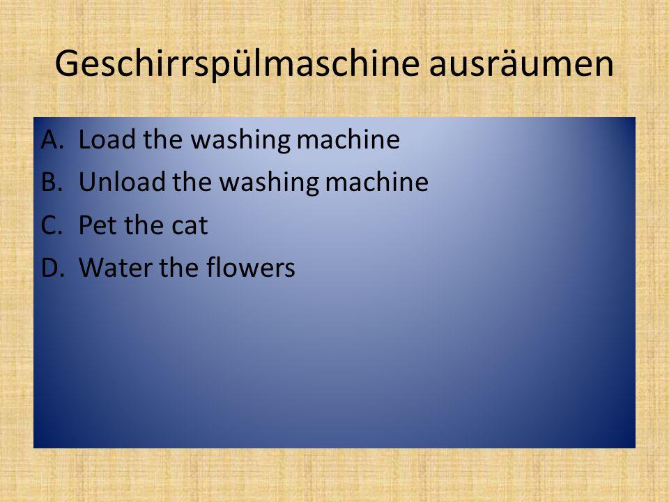 Kleidung Waschen A.Ich muss Staub waschen.B.Ich muss den Rasen waschen.