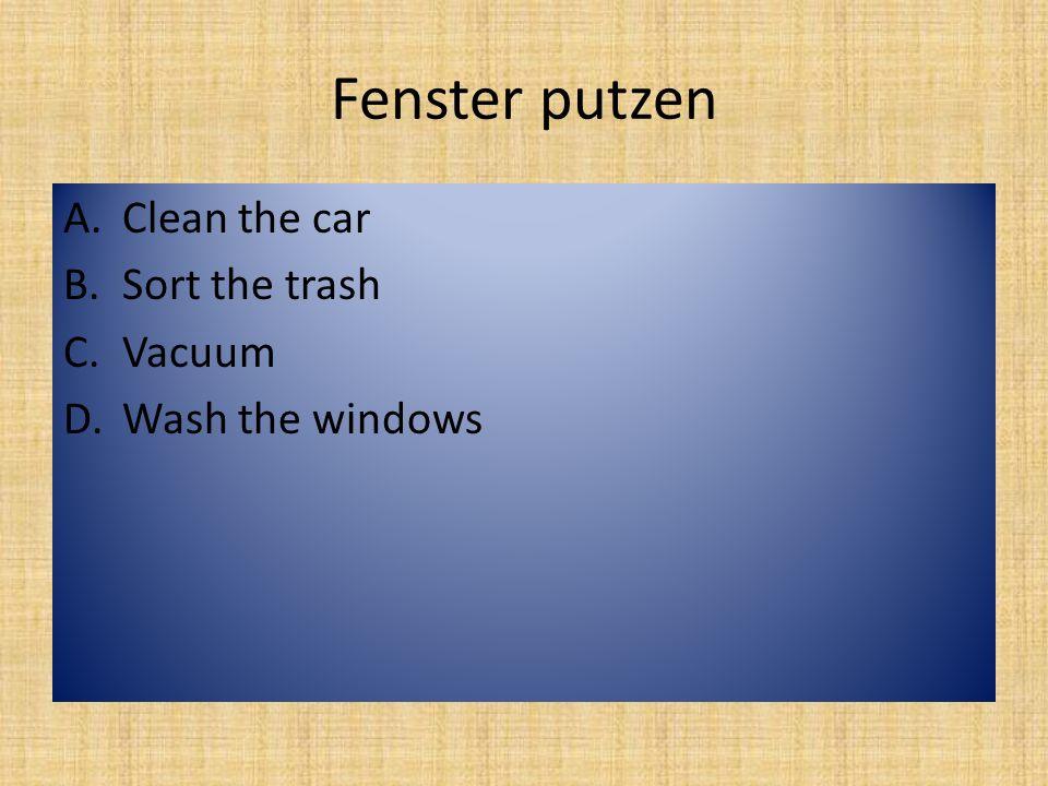 Bett machen A.Clean the car B.Feed the car C.Make the bed D.Wash the dog