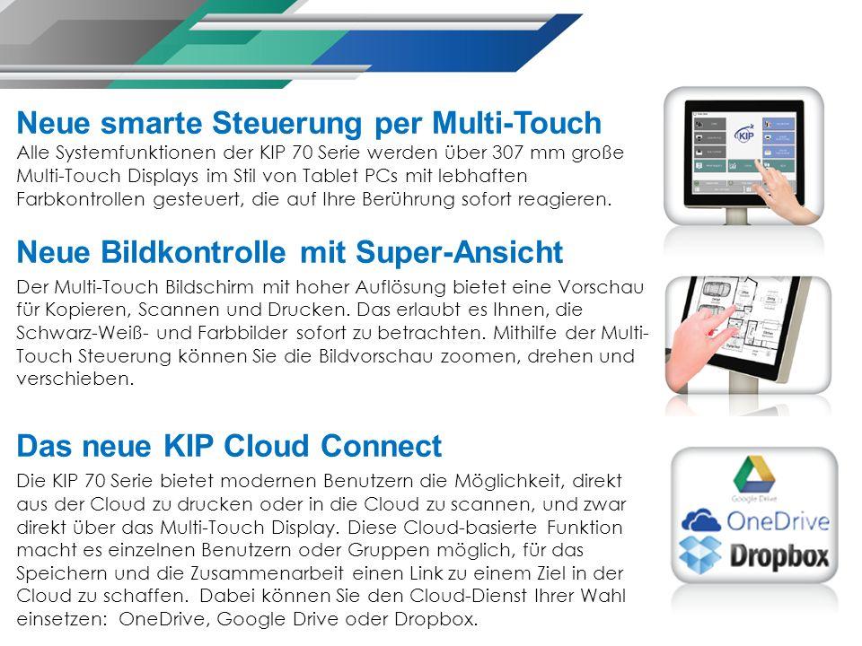 Neue smarte Steuerung per Multi-Touch Alle Systemfunktionen der KIP 70 Serie werden über 307 mm große Multi-Touch Displays im Stil von Tablet PCs mit lebhaften Farbkontrollen gesteuert, die auf Ihre Berührung sofort reagieren.