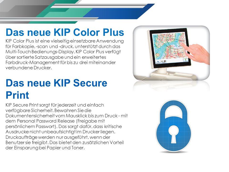 Das neue KIP Color Plus KIP Color Plus ist eine vielseitig einsetzbare Anwendung für Farbkopie, -scan und -druck, unterstützt durch das Multi-Touch Bedienungs-Display.