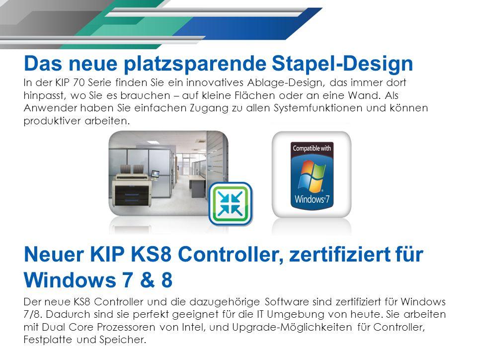 Das neue platzsparende Stapel-Design In der KIP 70 Serie finden Sie ein innovatives Ablage-Design, das immer dort hinpasst, wo Sie es brauchen – auf k