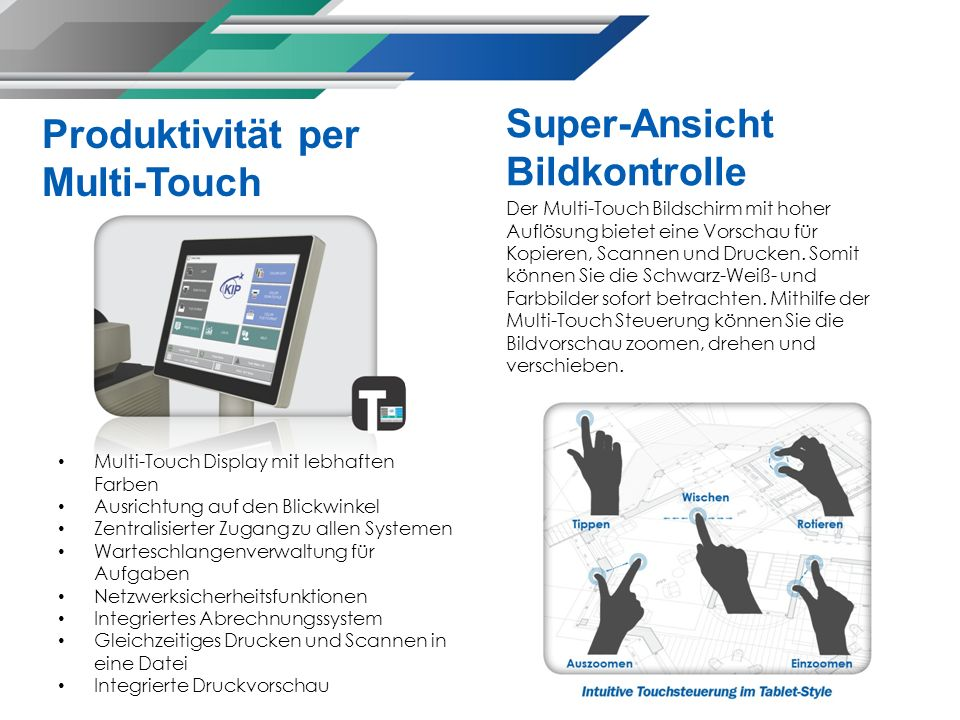 Der Multi-Touch Bildschirm mit hoher Auflösung bietet eine Vorschau für Kopieren, Scannen und Drucken.