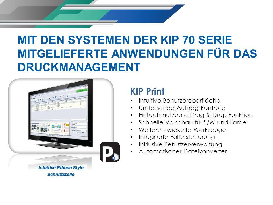 MIT DEN SYSTEMEN DER KIP 70 SERIE MITGELIEFERTE ANWENDUNGEN FÜR DAS DRUCKMANAGEMENT KIP Print Intuitive Benutzeroberfläche Umfassende Auftragskontroll