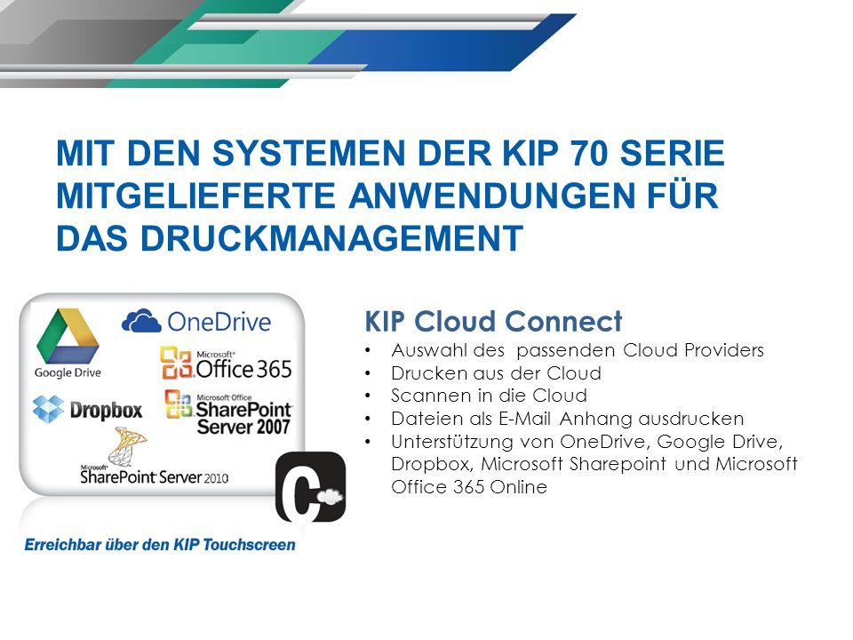 MIT DEN SYSTEMEN DER KIP 70 SERIE MITGELIEFERTE ANWENDUNGEN FÜR DAS DRUCKMANAGEMENT KIP Cloud Connect Auswahl des passenden Cloud Providers Drucken au