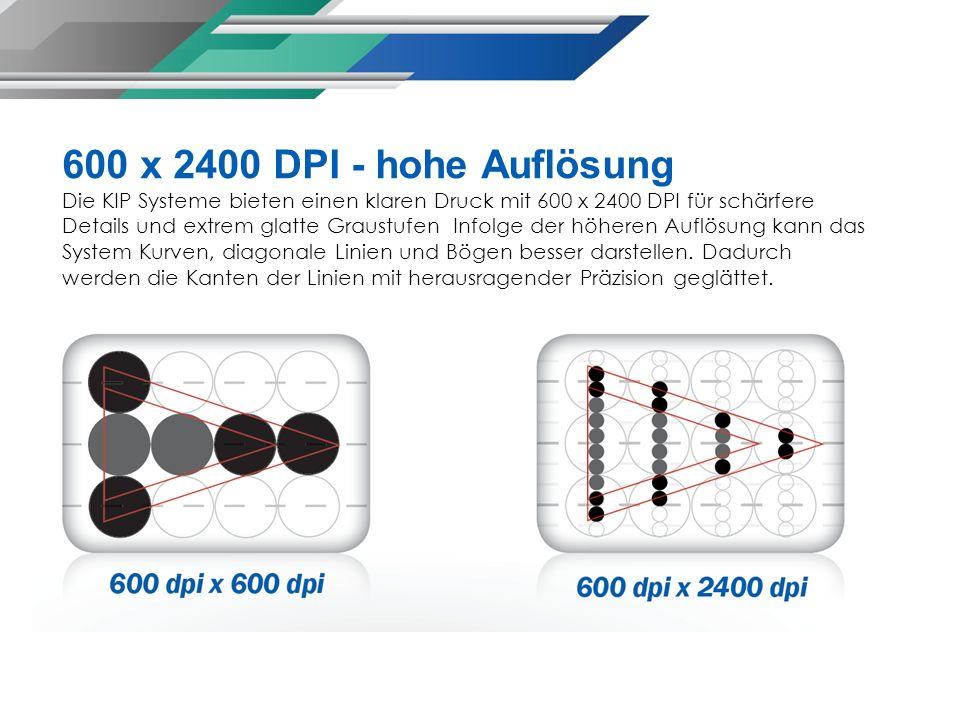 600 x 2400 DPI - hohe Auflösung Die KIP Systeme bieten einen klaren Druck mit 600 x 2400 DPI für schärfere Details und extrem glatte Graustufen Infolge der höheren Auflösung kann das System Kurven, diagonale Linien und Bögen besser darstellen.