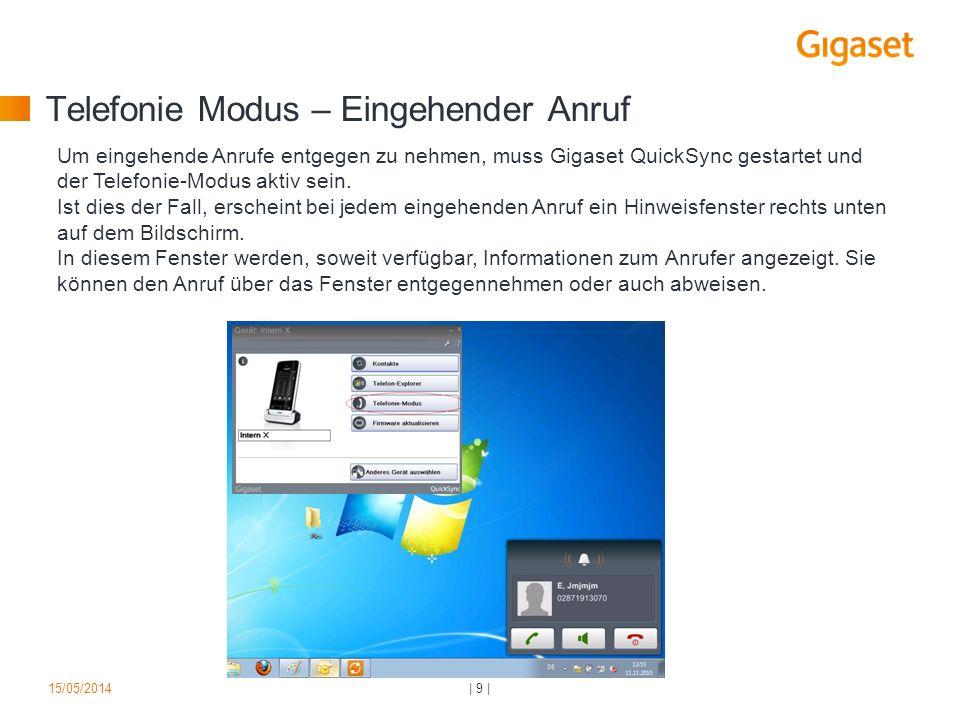 Telefonie Modus – Eingehender Anruf   9  15/05/2014 Um eingehende Anrufe entgegen zu nehmen, muss Gigaset QuickSync gestartet und der Telefonie-Modus