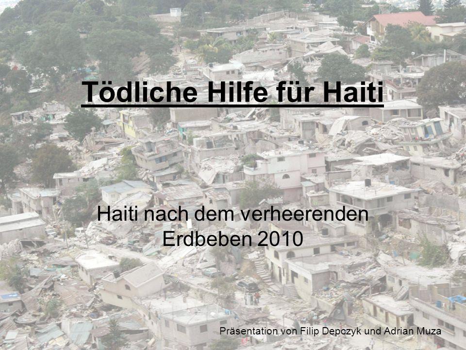 Tödliche Hilfe für Haiti Haiti nach dem verheerenden Erdbeben 2010 Präsentation von Filip Depczyk und Adrian Muza