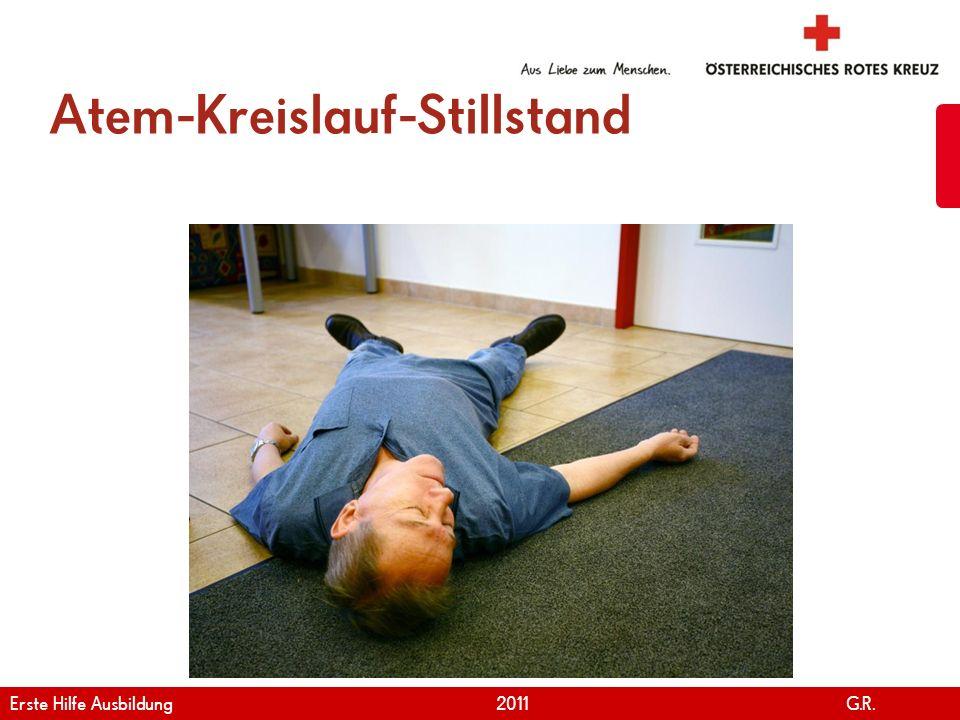 www.roteskreuz.at Version April | 2011 Atem-Kreislauf-Stillstand 14 Erste Hilfe Ausbildung 2011 G.R.