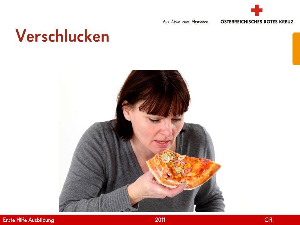 www.roteskreuz.at Version April | 2011 Verschlucken 39 Erste Hilfe Ausbildung 2011 G.R.