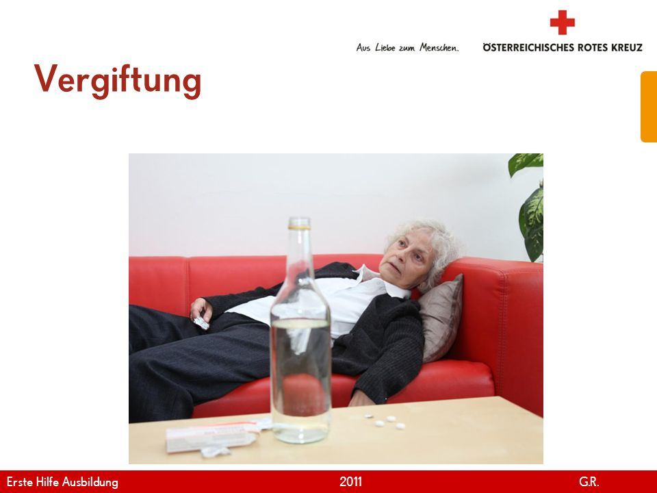 www.roteskreuz.at Version April | 2011 Vergiftung 42 Erste Hilfe Ausbildung 2011 G.R.