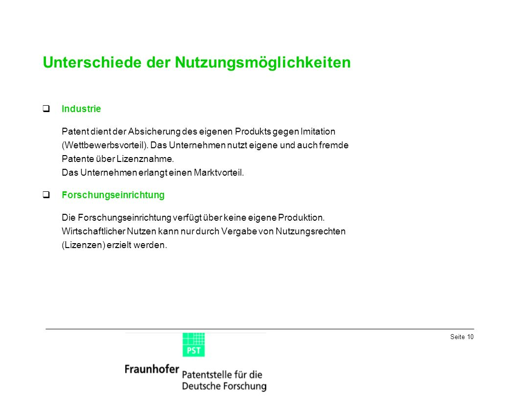 Seite 10 Unterschiede der Nutzungsmöglichkeiten Industrie Patent dient der Absicherung des eigenen Produkts gegen Imitation (Wettbewerbsvorteil).