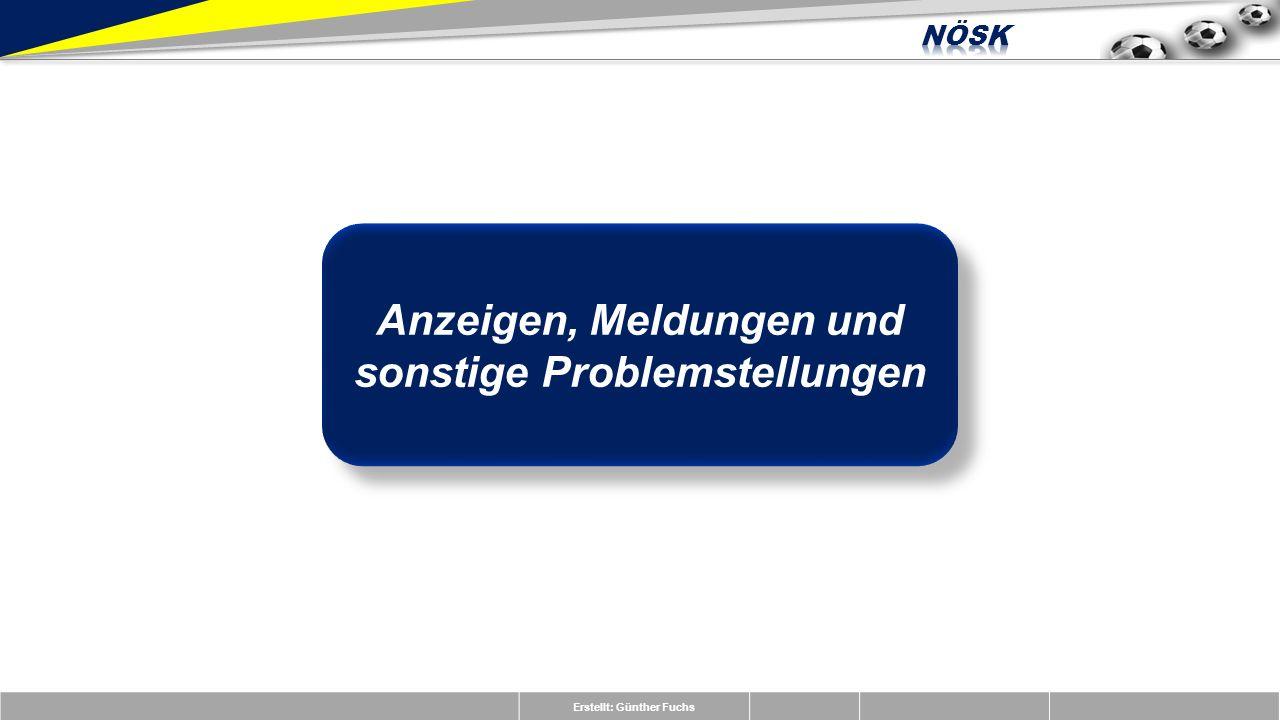 Erstellt: Günther Fuchs Anzeigen, Meldungen und sonstige Problemstellungen
