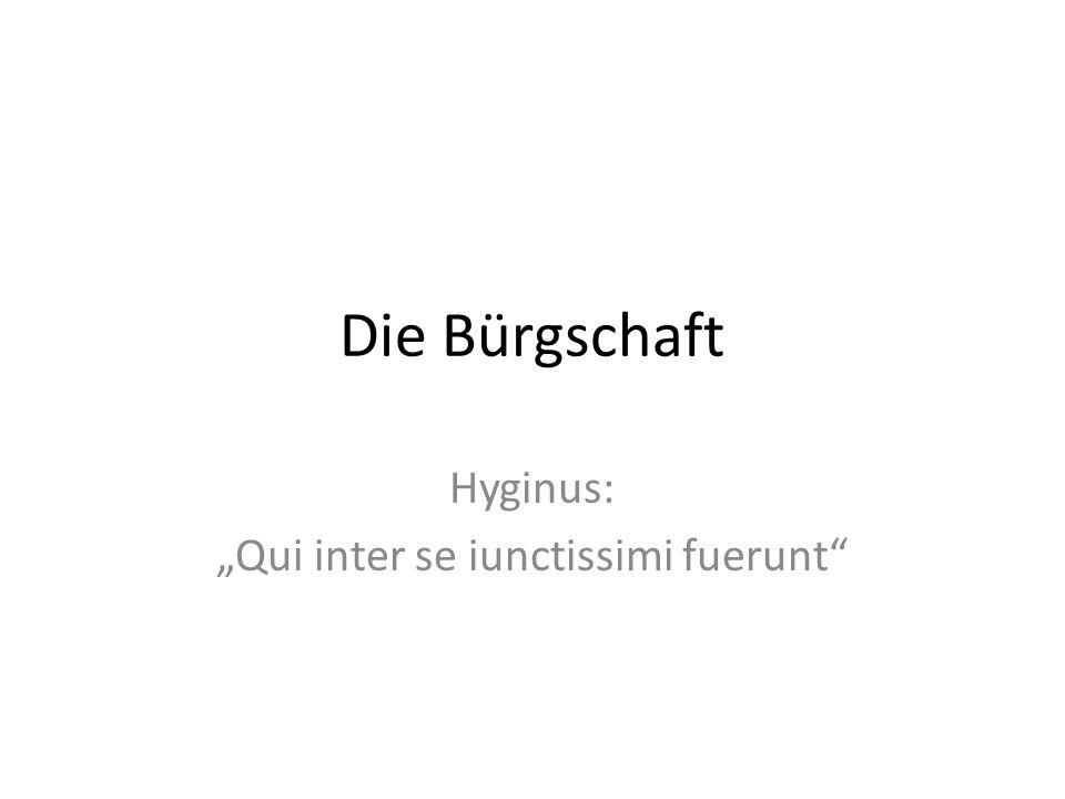 Die Bürgschaft Hyginus: Qui inter se iunctissimi fuerunt
