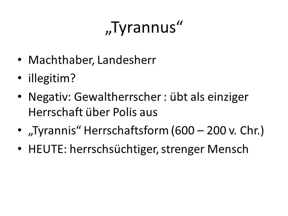 Tyrannus Machthaber, Landesherr illegitim.