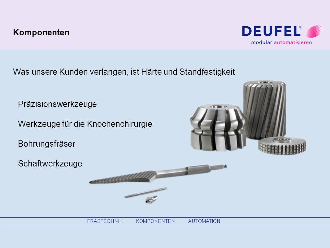 FRÄSTECHNIK KOMPONENTEN AUTOMATION Komponenten Was unsere Kunden verlangen, ist Härte und Standfestigkeit Präzisionswerkzeuge Werkzeuge für die Knochenchirurgie Bohrungsfräser Schaftwerkzeuge