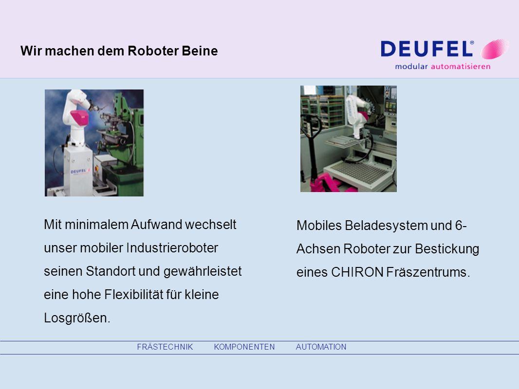 FRÄSTECHNIK KOMPONENTEN AUTOMATION Wir machen dem Roboter Beine Mit minimalem Aufwand wechselt unser mobiler Industrieroboter seinen Standort und gewährleistet eine hohe Flexibilität für kleine Losgrößen.