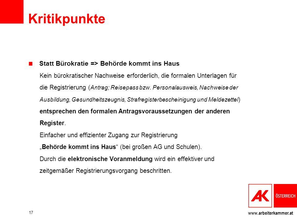 www.arbeiterkammer.at Kritikpunkte Statt Bürokratie => Behörde kommt ins Haus Kein bürokratischer Nachweise erforderlich, die formalen Unterlagen für die Registrierung ( Antrag; Reisepass bzw.