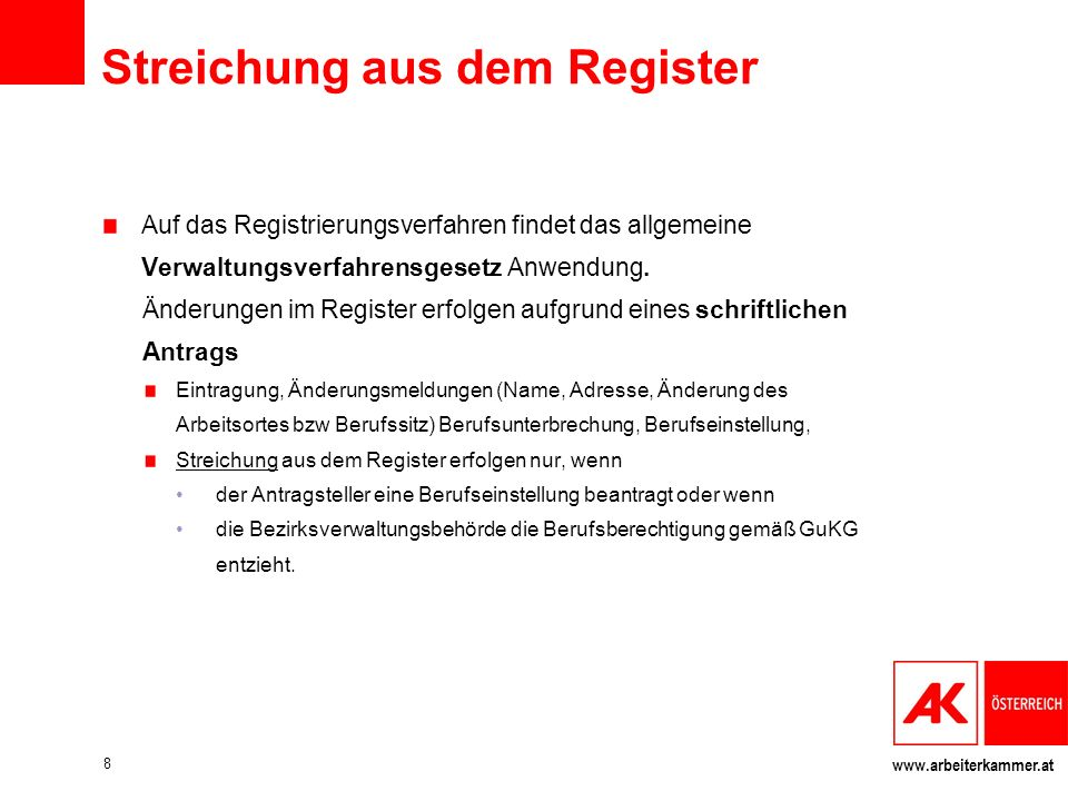 www.arbeiterkammer.at Streichung aus dem Register Auf das Registrierungsverfahren findet das allgemeine Verwaltungsverfahrensgesetz Anwendung.