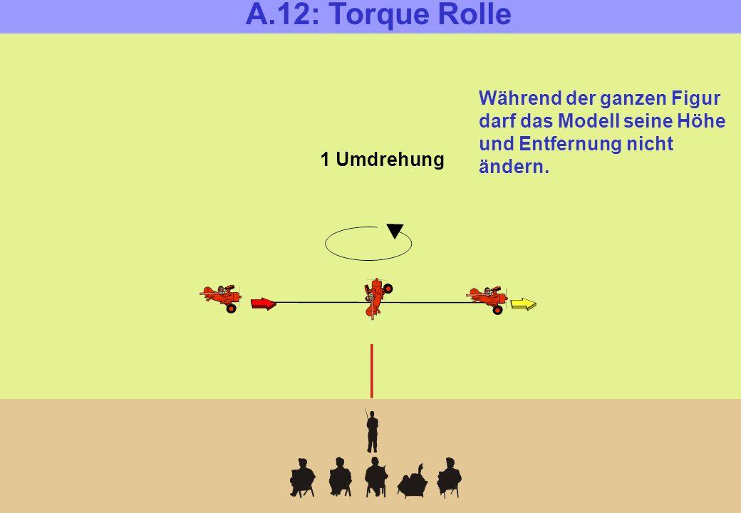 A.12: Torque Rolle Während der ganzen Figur darf das Modell seine Höhe und Entfernung nicht ändern.