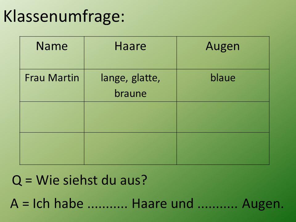 NameHaareAugen Frau Martin lange, glatte, braune blaue Klassenumfrage: Q = Wie siehst du aus.