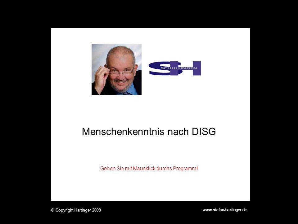 Menschenkenntnis nach DISG www.stefan-hartinger.de © Copyright Hartinger 2008 Gehen Sie mit Mausklick durchs Programm!