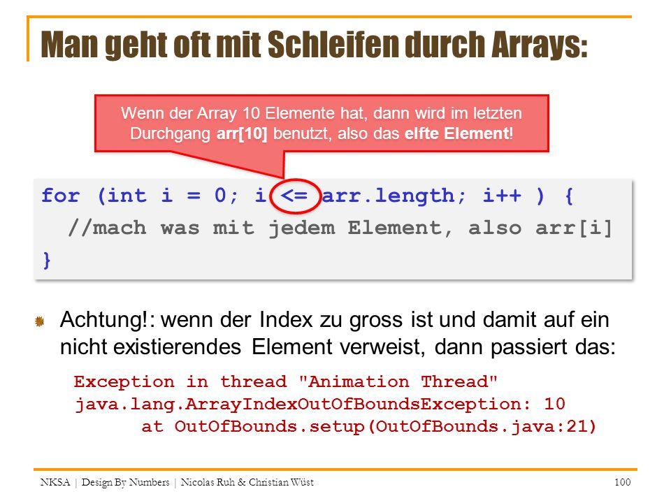 Man geht oft mit Schleifen durch Arrays: Achtung!: wenn der Index zu gross ist und damit auf ein nicht existierendes Element verweist, dann passiert d