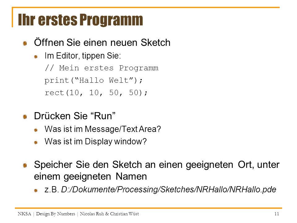 Ihr erstes Programm Öffnen Sie einen neuen Sketch Im Editor, tippen Sie: // Mein erstes Programm print(Hallo Welt); rect(10, 10, 50, 50); Drücken Sie