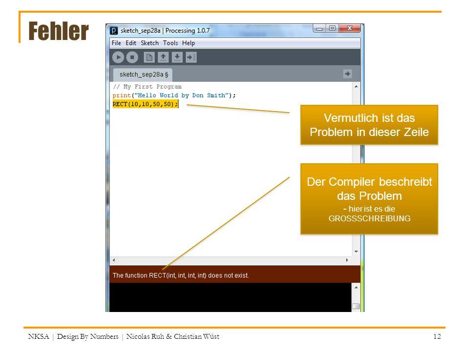 Fehler NKSA | Design By Numbers | Nicolas Ruh & Christian Wüst 12 Vermutlich ist das Problem in dieser Zeile Der Compiler beschreibt das Problem - hie