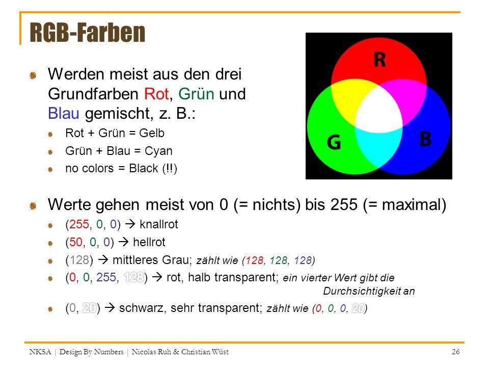 RGB-Farben Werden meist aus den drei Grundfarben Rot, Grün und Blau gemischt, z. B.: Rot + Grün = Gelb Grün + Blau = Cyan no colors = Black (!!) NKSA