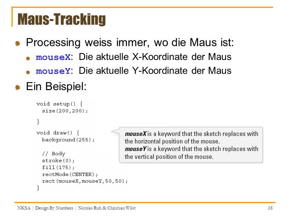 Maus-Tracking Processing weiss immer, wo die Maus ist: mouseX : Die aktuelle X-Koordinate der Maus mouseY : Die aktuelle Y-Koordinate der Maus Ein Bei
