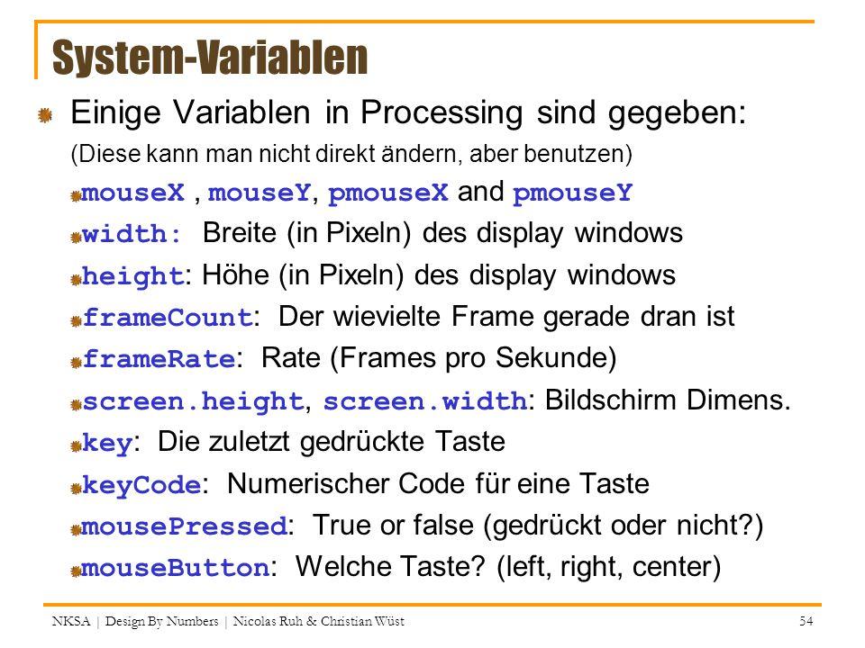 NKSA | Design By Numbers | Nicolas Ruh & Christian Wüst 54 System-Variablen Einige Variablen in Processing sind gegeben: (Diese kann man nicht direkt