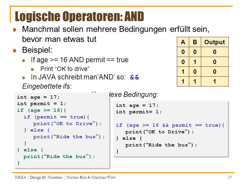 Logische Operatoren: AND Manchmal sollen mehrere Bedingungen erfüllt sein, bevor man etwas tut Beispiel: If age >= 16 AND permit == true Print OK to d