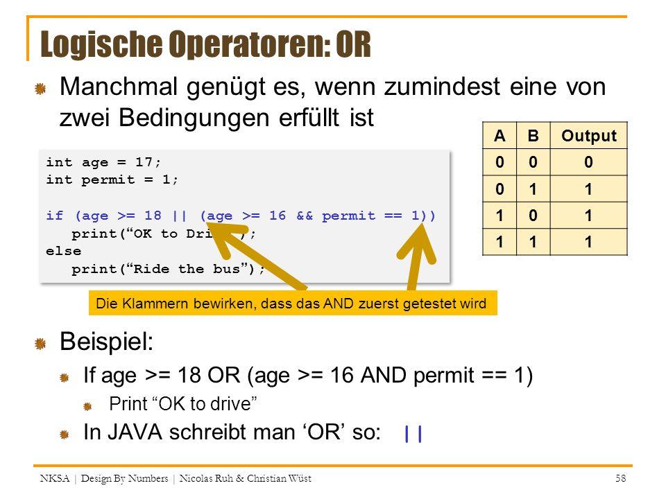 Logische Operatoren: OR Manchmal genügt es, wenn zumindest eine von zwei Bedingungen erfüllt ist Beispiel: If age >= 18 OR (age >= 16 AND permit == 1)