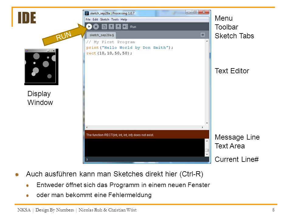 IDE Auch ausführen kann man Sketches direkt hier (Ctrl-R) Entweder öffnet sich das Programm in einem neuen Fenster oder man bekommt eine Fehlermeldung