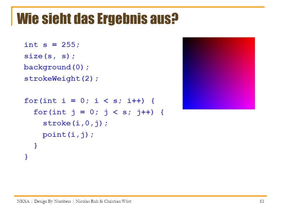 NKSA | Design By Numbers | Nicolas Ruh & Christian Wüst 83 Wie sieht das Ergebnis aus? int s = 255; size(s, s); background(0); strokeWeight(2); for(in