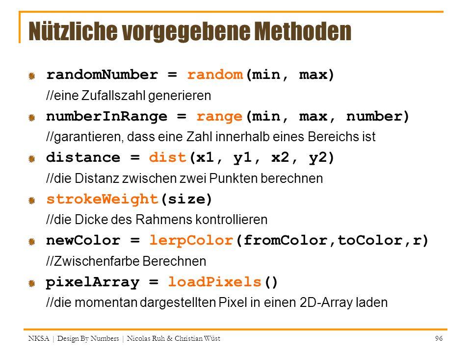 Nützliche vorgegebene Methoden randomNumber = random(min, max) //eine Zufallszahl generieren numberInRange = range(min, max, number) //garantieren, da
