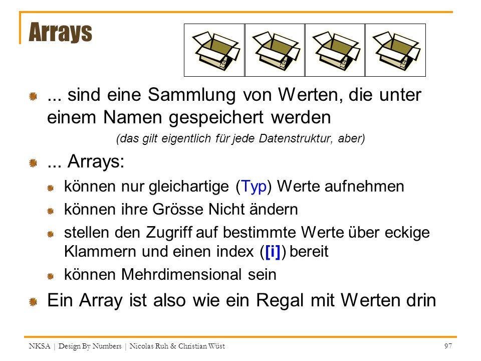 Arrays... sind eine Sammlung von Werten, die unter einem Namen gespeichert werden (das gilt eigentlich für jede Datenstruktur, aber)... Arrays: können