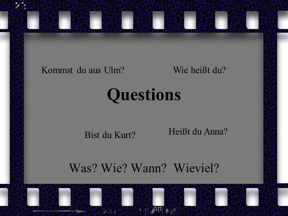 Questions Was? Wie? Wann? Wieviel? Bist du Kurt? Heißt du Anna? Kommst du aus Ulm?Wie heißt du?