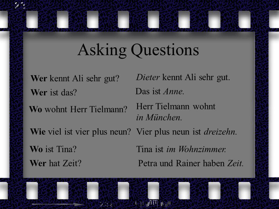 Asking Questions Dieter kennt Ali sehr gut. Das ist Anne. Herr Tielmann wohnt in München. Vier plus neun ist dreizehn. Tina ist im Wohnzimmer. Petra u