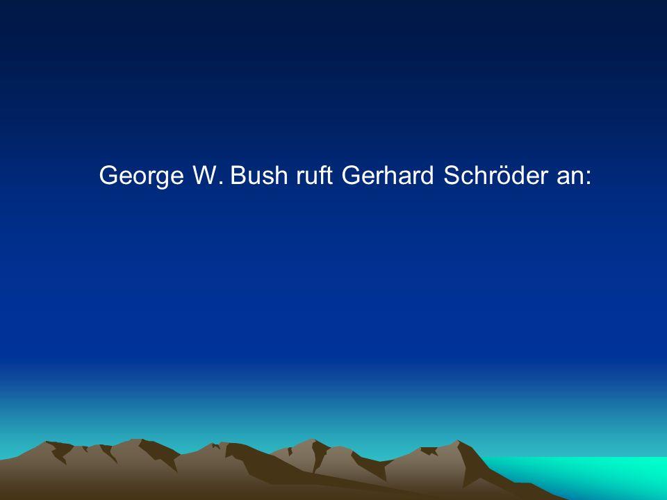 George W. Bush ruft Gerhard Schröder an: