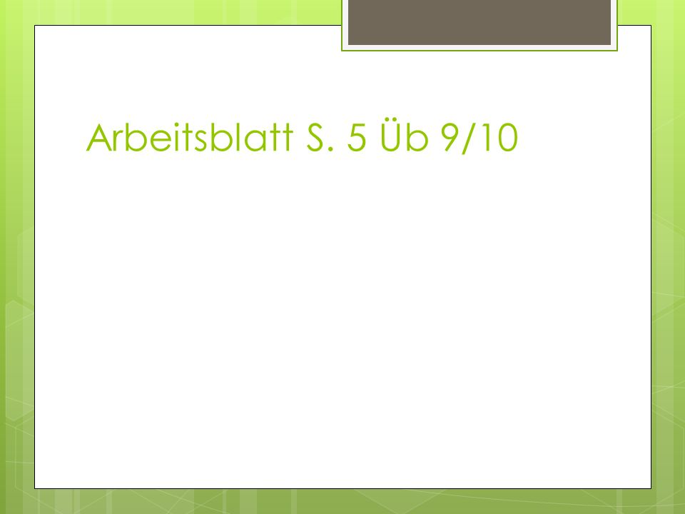 Arbeitsblatt S. 5 Üb 9/10