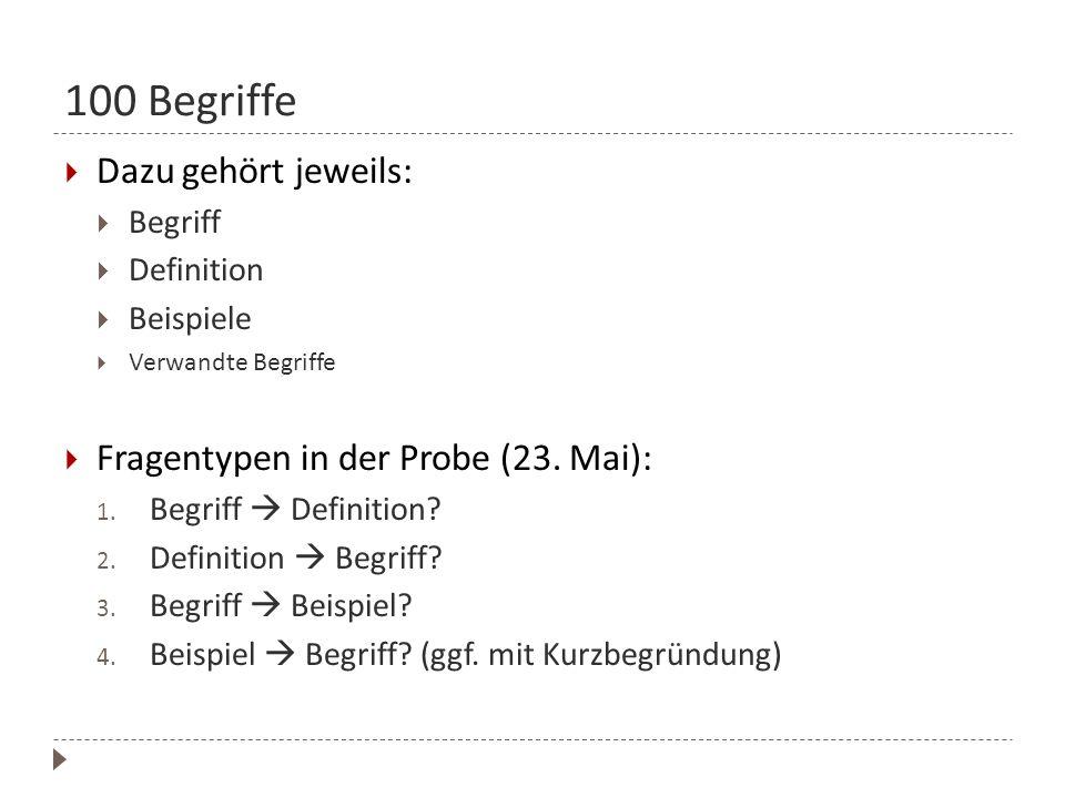 100 Begriffe Dazu gehört jeweils: Begriff Definition Beispiele Verwandte Begriffe Fragentypen in der Probe (23. Mai): 1. Begriff Definition? 2. Defini