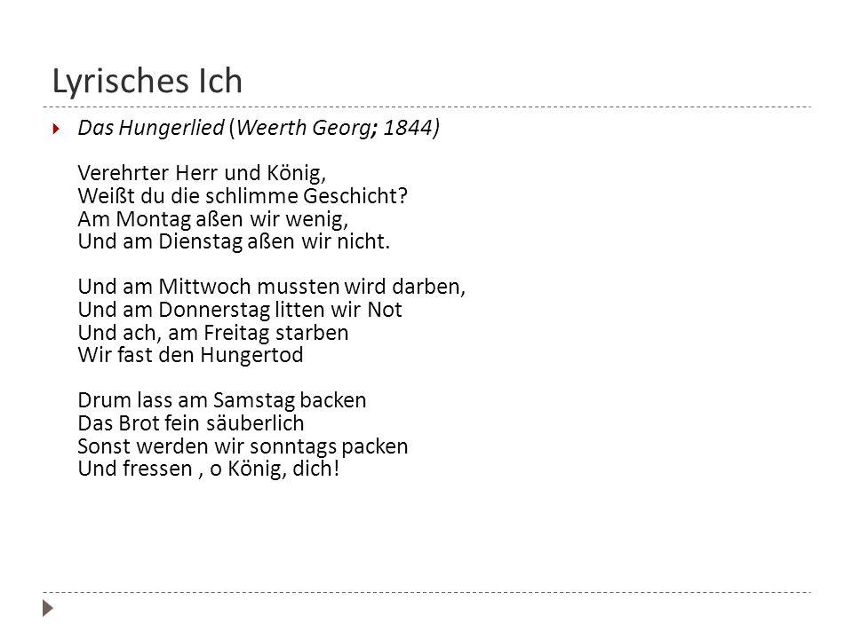 Lyrisches Ich Das Hungerlied (Weerth Georg; 1844) Verehrter Herr und König, Weißt du die schlimme Geschicht? Am Montag aßen wir wenig, Und am Dienstag