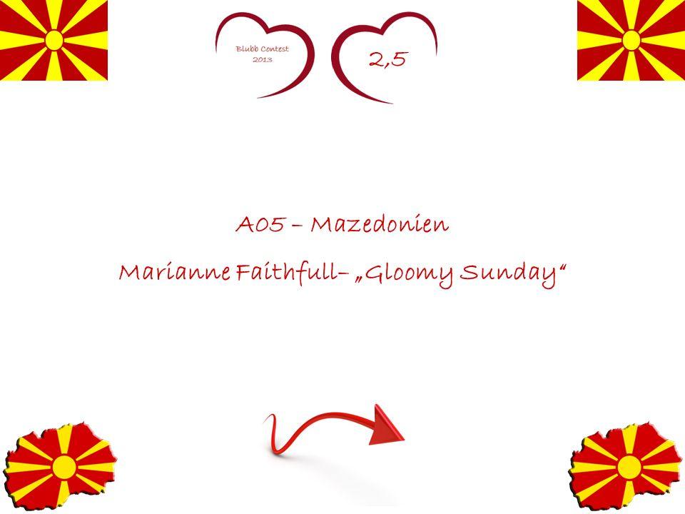 2,5 A05 – Mazedonien Marianne Faithfull– Gloomy Sunday