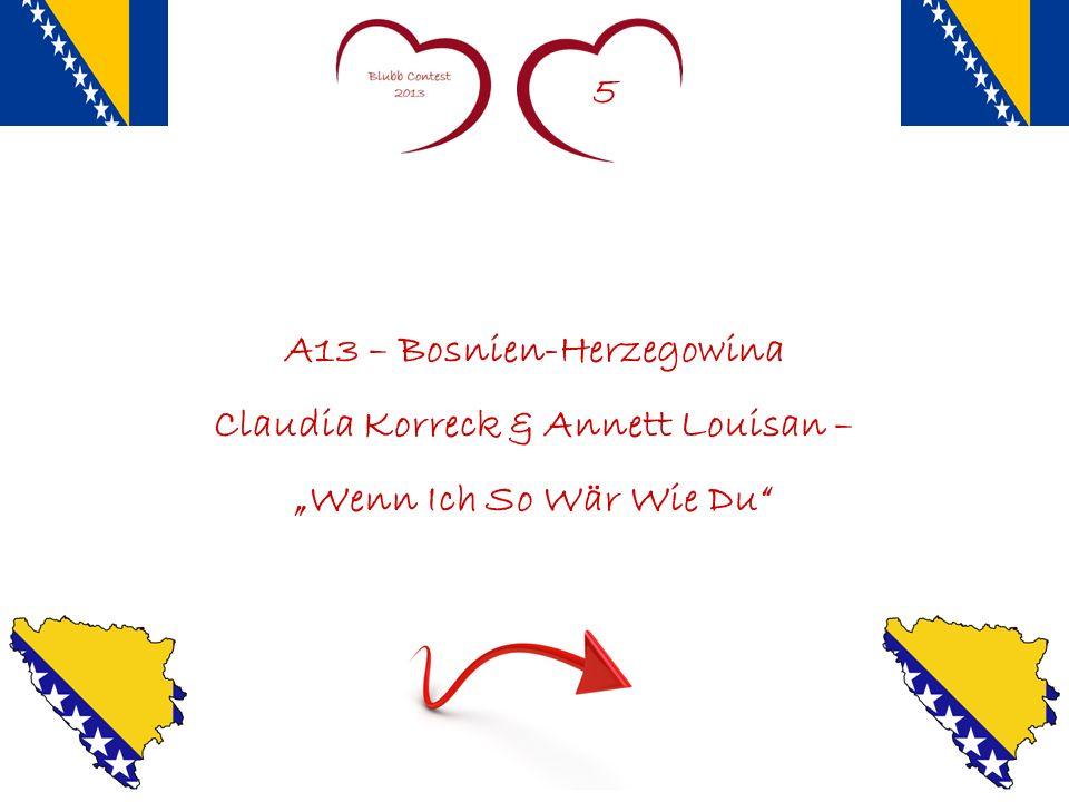 5 A13 – Bosnien-Herzegowina Claudia Korreck & Annett Louisan – Wenn Ich So Wär Wie Du