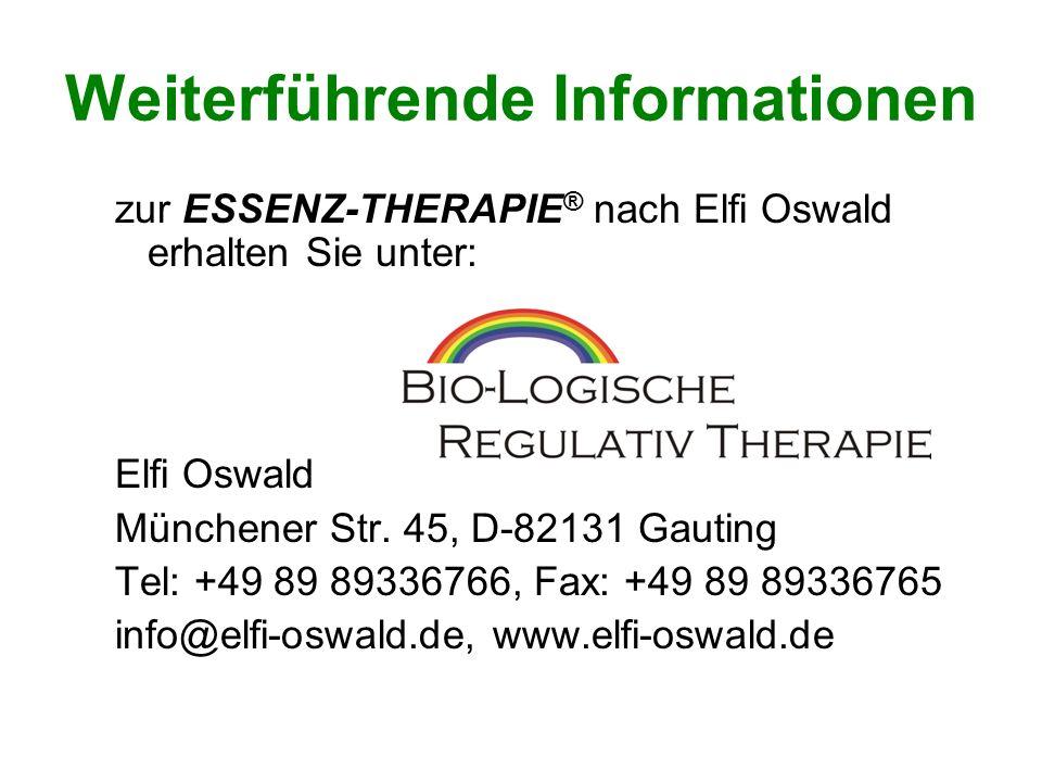 Weiterführende Informationen zur ESSENZ-THERAPIE ® nach Elfi Oswald erhalten Sie unter: Elfi Oswald Münchener Str. 45, D-82131 Gauting Tel: +49 89 893