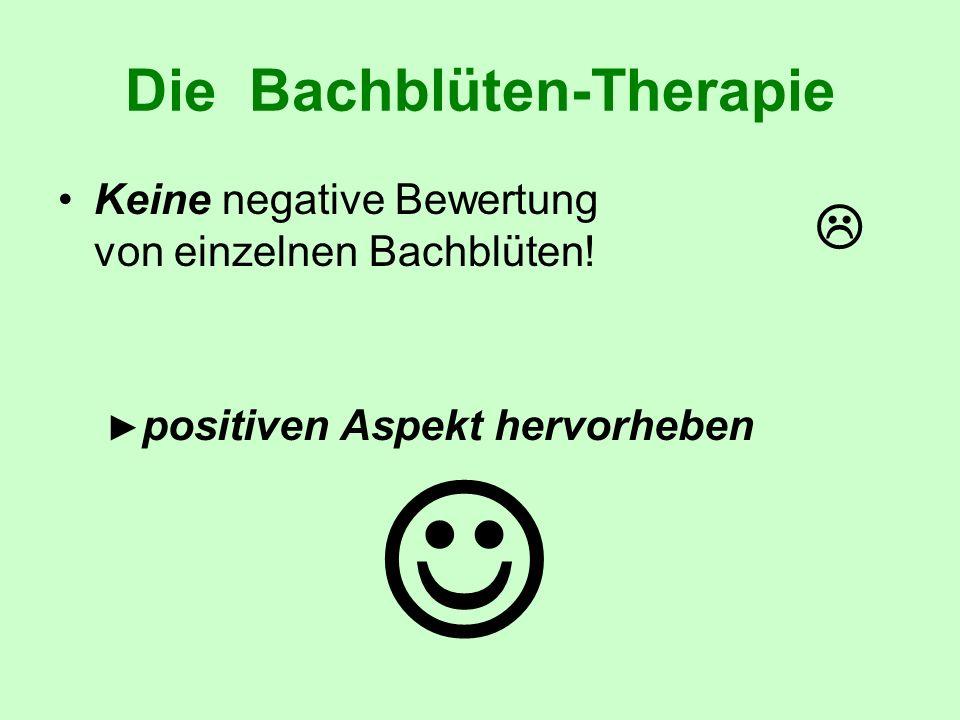 Die Bachblüten-Therapie Keine negative Bewertung von einzelnen Bachblüten! positiven Aspekt hervorheben