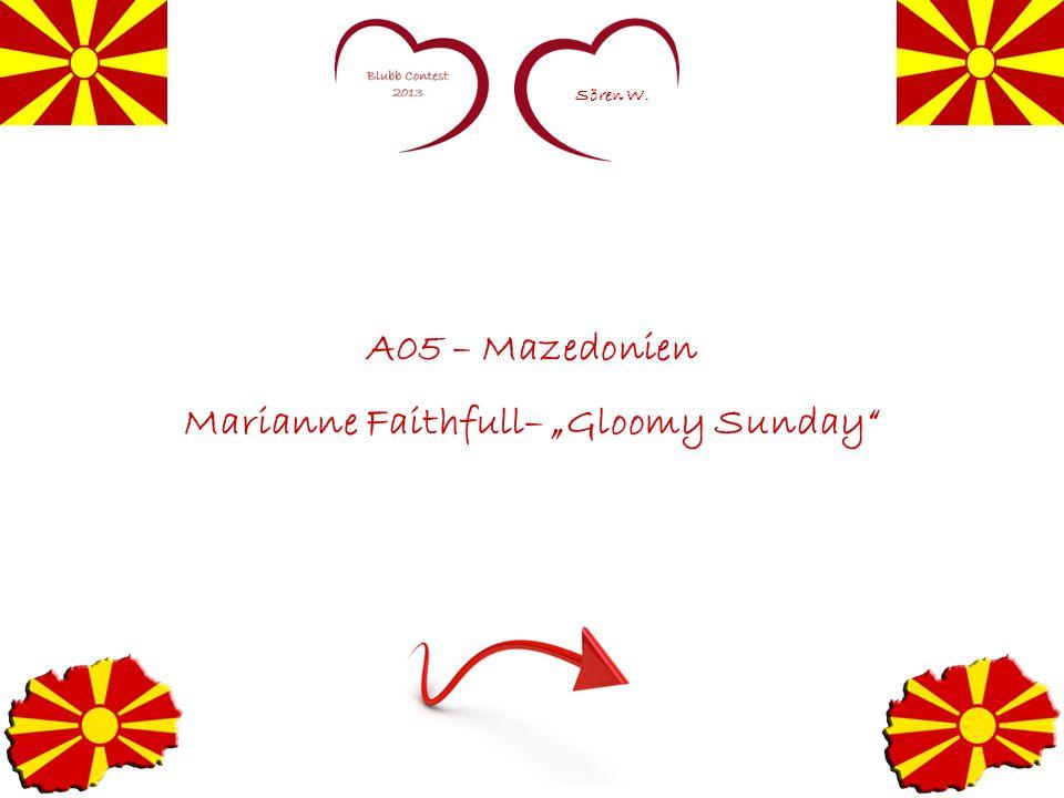 Sören W. A05 – Mazedonien Marianne Faithfull– Gloomy Sunday