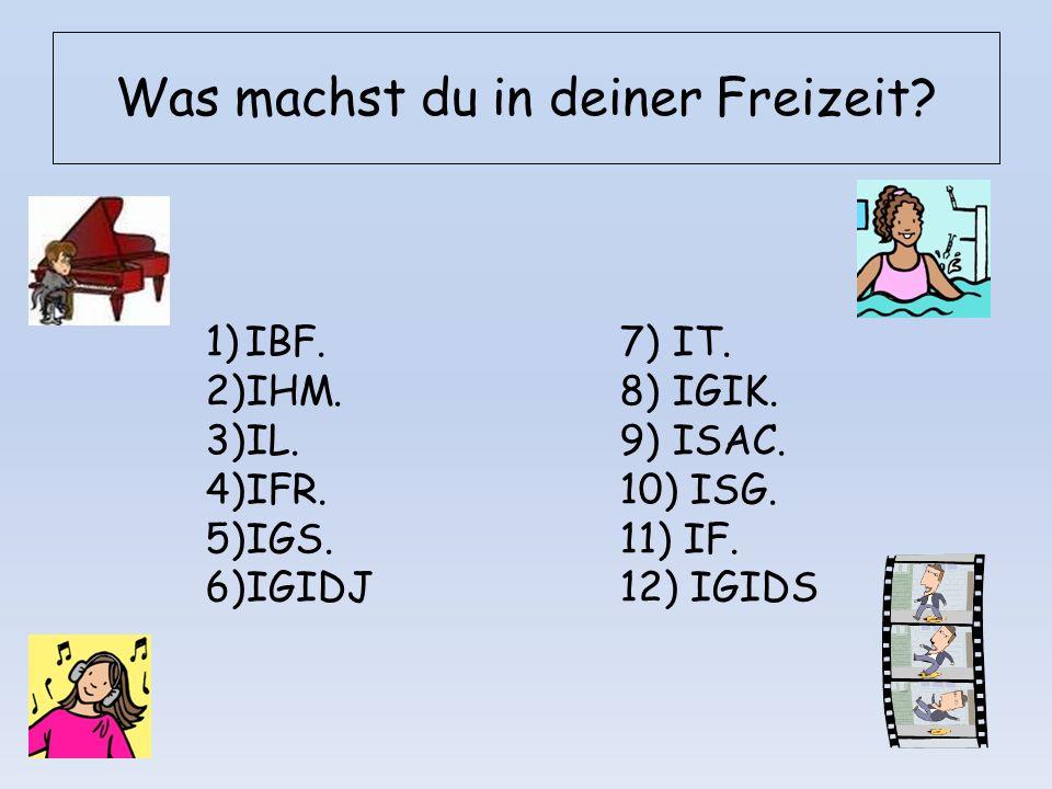 Was machst du in deiner Freizeit? 1)IBF. 2)IHM. 3)IL. 4)IFR. 5)IGS. 6)IGIDJ 7) IT. 8) IGIK. 9) ISAC. 10) ISG. 11) IF. 12) IGIDS